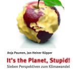 "Presseinformation: Anja Paumen und Jan-Heiner Küpper ""It's the Planet, Stupid! Sieben Perspektiven zum Klimawandel"""