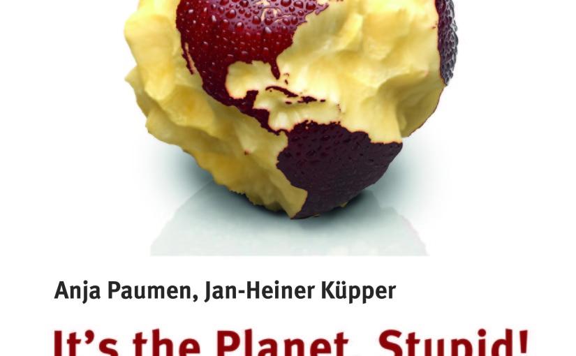 Neuerscheinung: It's the planet, stupid!  Sieben Perspektiven zum Klimawandel